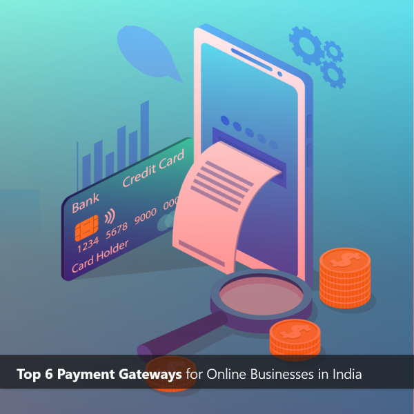 Top 6 Payment Gateways for Online Businesses in India